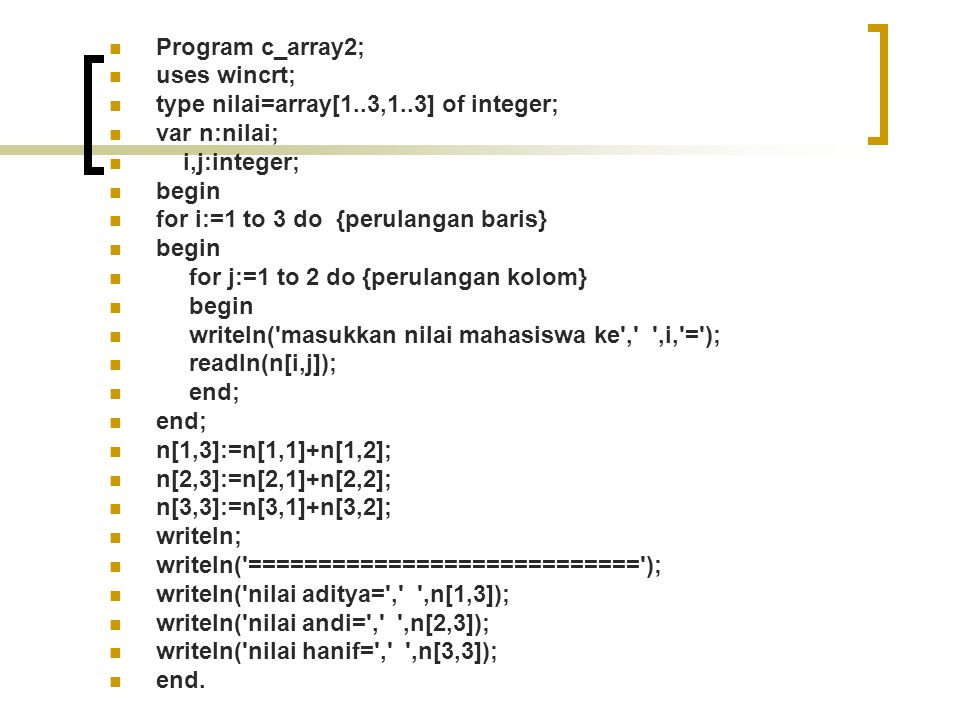 Program c_array2; uses wincrt; type nilai=array[1..3,1..3] of integer; var n:nilai; i,j:integer;